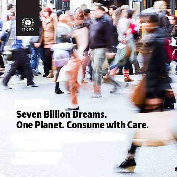 Seven Billion Dreams. One Planet. Consume with Care.